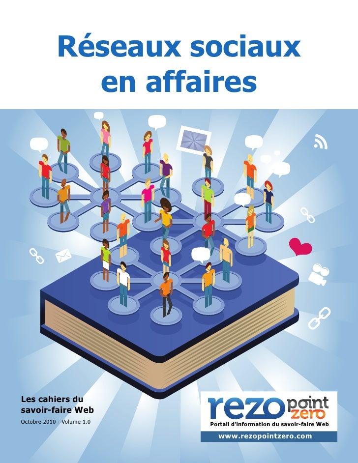 Réseaux sociaux               en affaires     Les cahiers du savoir-faire Web Octobre 2010 - Volume 1.0   Portail d'inform...