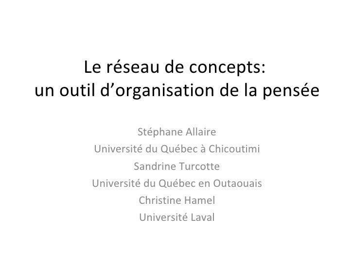 Le réseau de concepts:  un outil d'organisation de la pensée Stéphane Allaire Université du Québec à Chicoutimi Sandrine T...