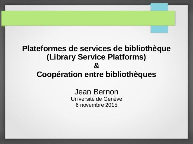 Plateformes de services de bibliothèque (Library Service Platforms) & Coopération entre bibliothèques Jean Bernon Universi...