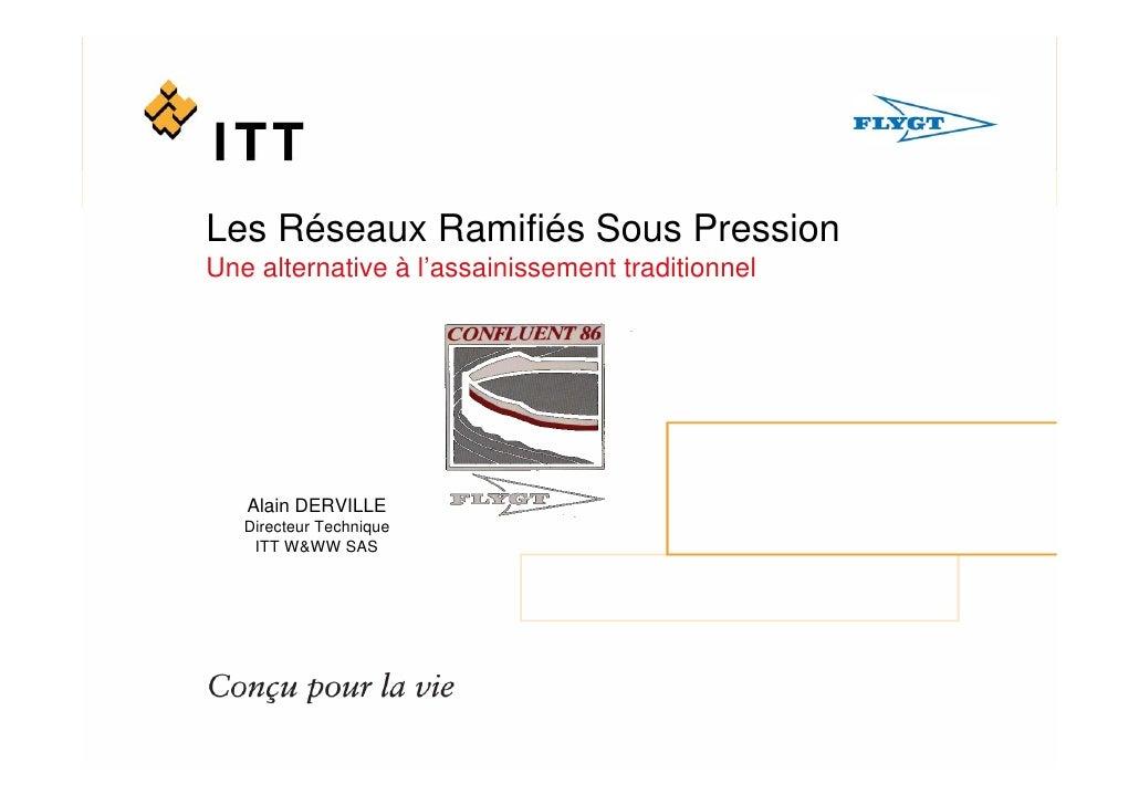 Les Réseaux Ramifiés Sous Pression Une alternative à l'assainissement traditionnel        Alain DERVILLE    Directeur Tech...