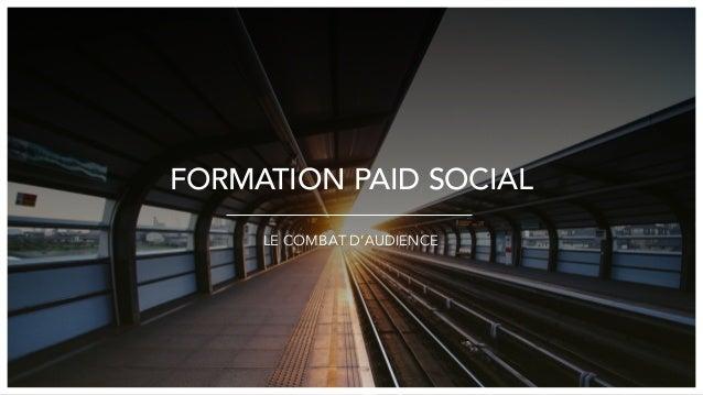FORMATION PAID SOCIAL LE COMBAT D'AUDIENCE