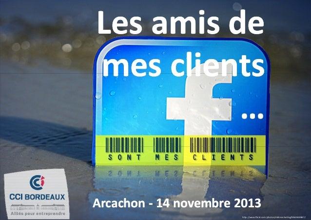 Les amis de mes clients … Arcachon - 14 novembre 2013 http://www.flickr.com/photos/mkhmarketing/8560618867/