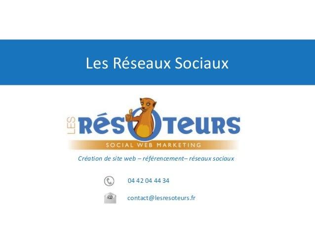 04 42 04 44 34 contact@lesresoteurs.fr Création de site web – référencement– réseaux sociaux Les Réseaux Sociaux