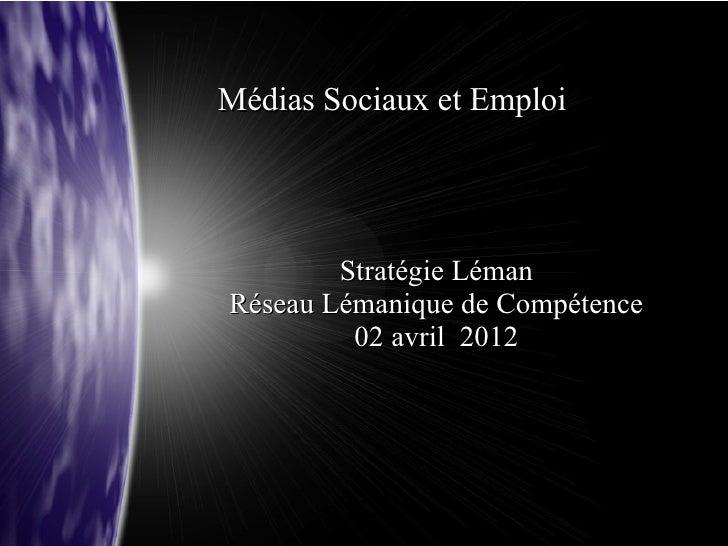 Médias Sociaux et Emploi        Stratégie LémanRéseau Lémanique de Compétence         02 avril 2012