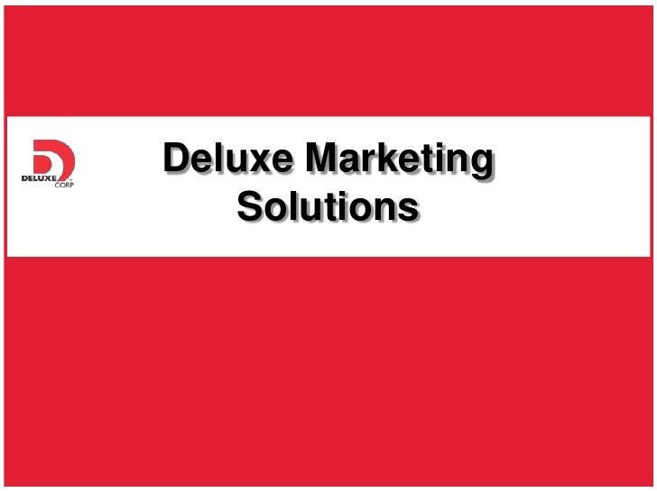 Deluxe Marketing    Solutions   © 2010 Deluxe Enterprise Operations, Inc. All rights reserved. Proprietary and Confidentia...