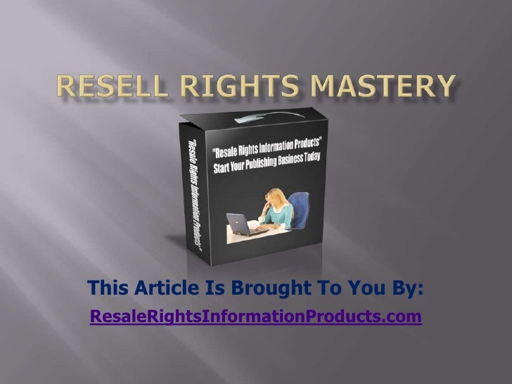 resell rights mastery<br />This Article Is Brought To You By:<br />ResaleRightsInformationProducts.com<br />