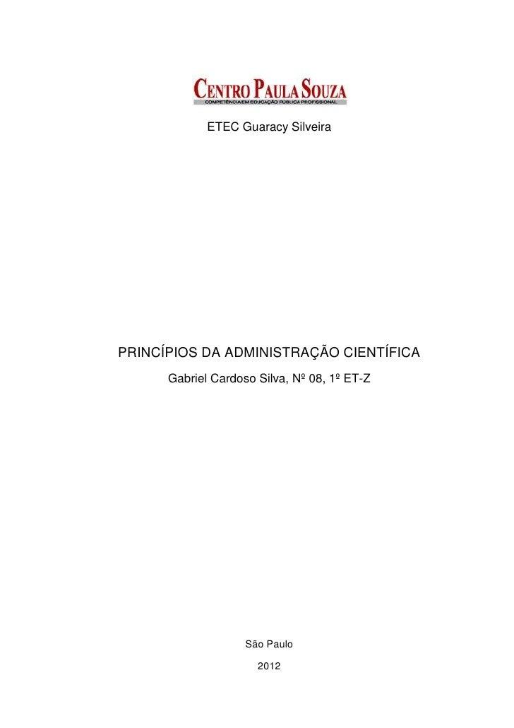 ETEC Guaracy SilveiraPRINCÍPIOS DA ADMINISTRAÇÃO CIENTÍFICA      Gabriel Cardoso Silva, Nº 08, 1º ET-Z                    ...