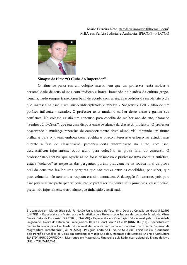 Mário Ferreira Neto, netoferreiramario@hotmail.com1 MBA em Perícia Judicial e Auditoria: IPECON - PUC/GO Sinopse do filme ...