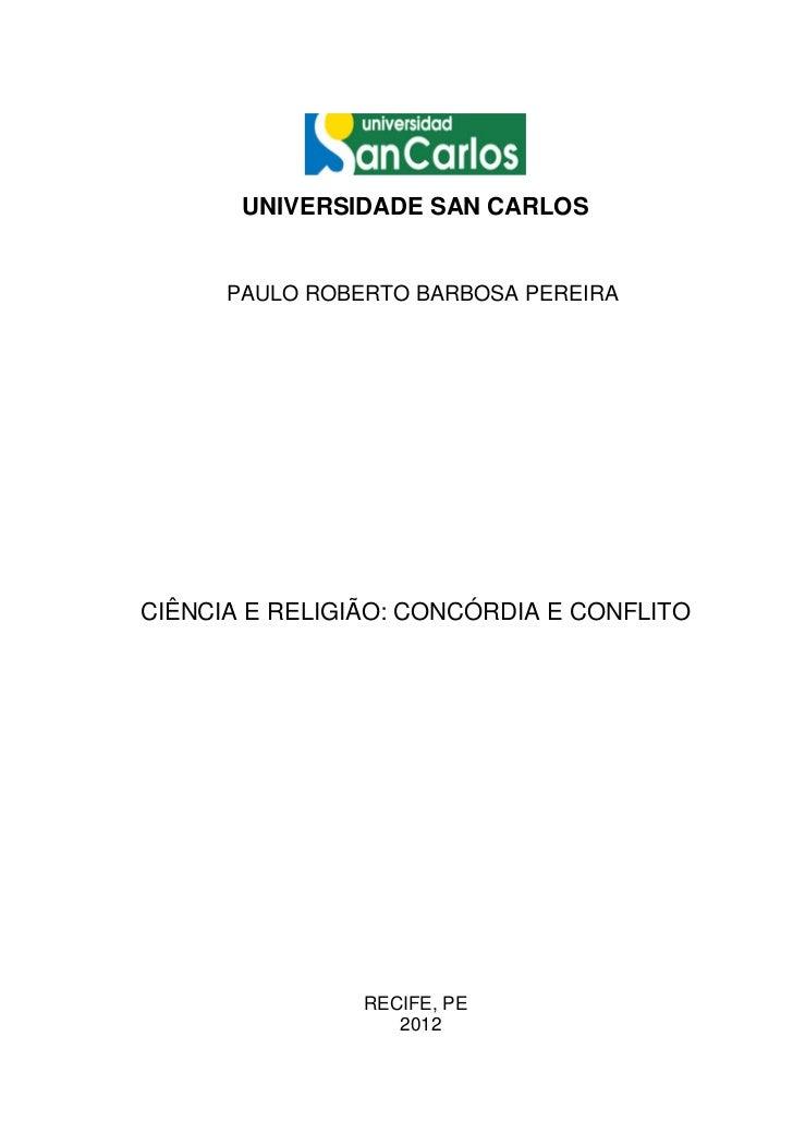 UNIVERSIDADE SAN CARLOS      PAULO ROBERTO BARBOSA PEREIRACIÊNCIA E RELIGIÃO: CONCÓRDIA E CONFLITO                RECIFE, ...