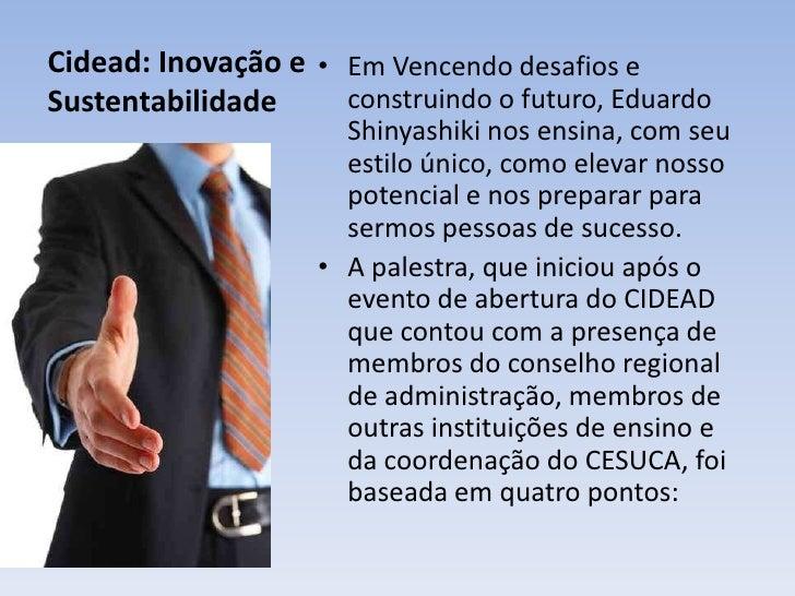 Cidead: Inovação e Sustentabilidade<br />Em Vencendo desafios e construindo o futuro, Eduardo Shinyashiki nos ensina, com ...