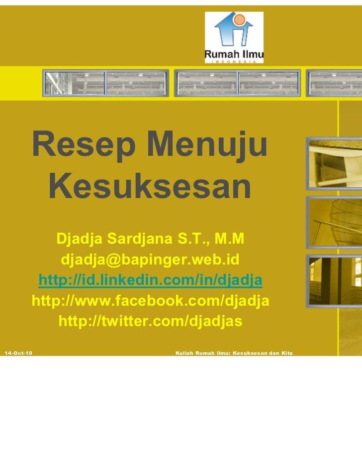 Resep Menuju         Kesuksesan            Djadja Sardjana S.T., M.M            djadja@bapinger.web.id         http://id.l...