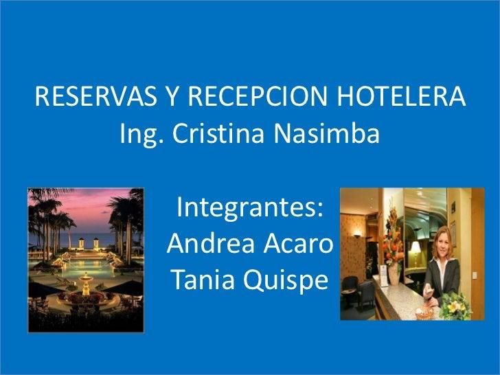 RESERVAS Y RECEPCION HOTELERAIng. Cristina NasimbaIntegrantes:Andrea Acaro Tania Quispe<br />