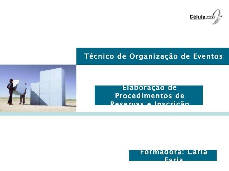 Técnico de Organização de Eventos Elaboração de Procedimentos de Reservas e Inscrição Formadora: Carla Faria