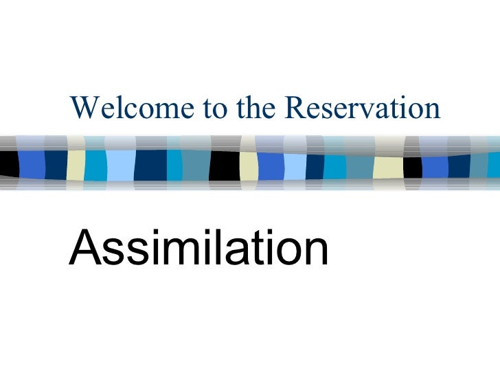 Welcome to the Reservation Assimilation