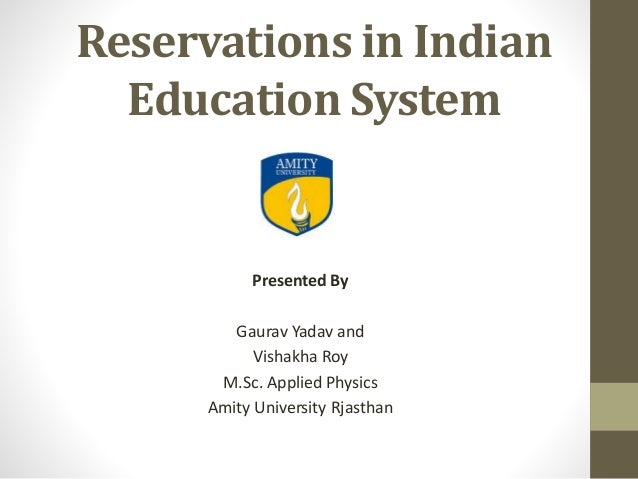 reservations in higher education Reservations- it's a word that reminds me of the indian railway reservations, indian hotel reservations but, how can i forget in a country like india, we also have.