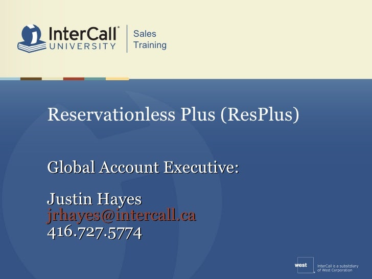 Reservationless Plus (ResPlus) Global Account Executive: Justin Hayes [email_address] 416.727.5774