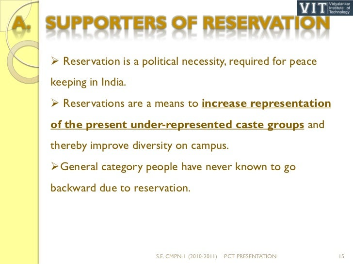 essay on reservation policy in india In india, the policy of reservation is a policy in which seats are reserved (not more that 50% as ruled) in government educational, administrative or political institutions for the people.