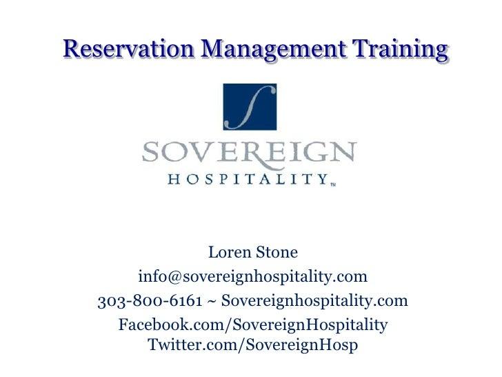 Reservation Management Training<br />Loren Stone<br />info@sovereignhospitality.com<br />303-800-6161 ~ Sovereignhospitali...