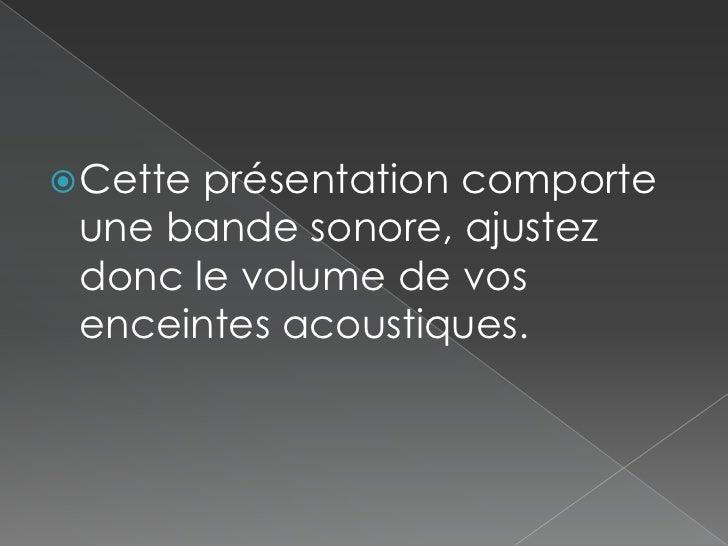 Cette présentation comporte une bande sonore, ajustez donc le volume de vos enceintes acoustiques.<br />