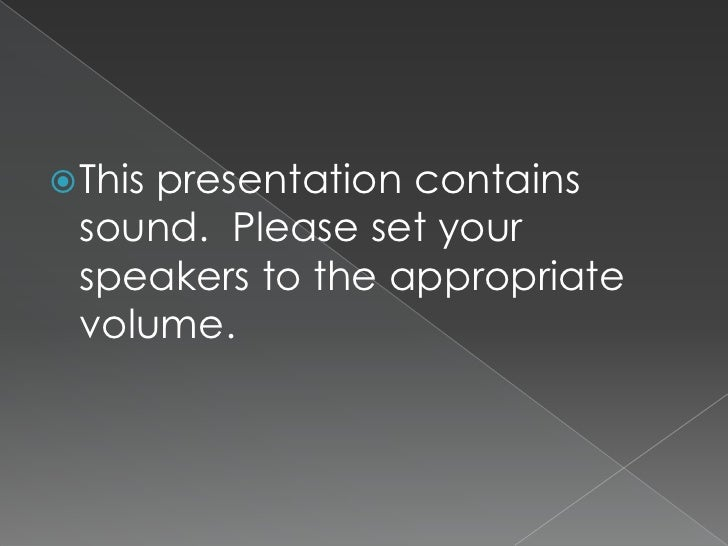 This presentation contains sound.  Please set your speakers to the appropriate volume.<br />