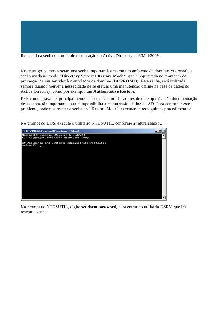 Resetando a senha do modo de restauração do Active Directory - 19/Mai/2009   Neste artigo, vamos resetar uma senha importa...