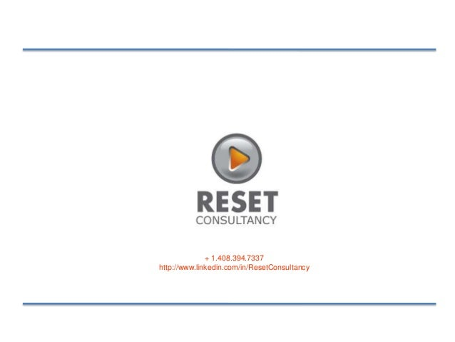 + 1.408.394.7337 http://www.linkedin.com/in/ResetConsultancy
