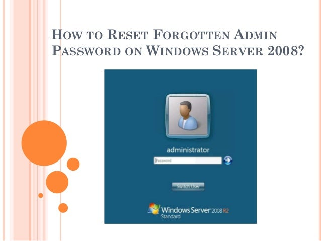 Reset Forgotten Admin Password on Windows Server 2008