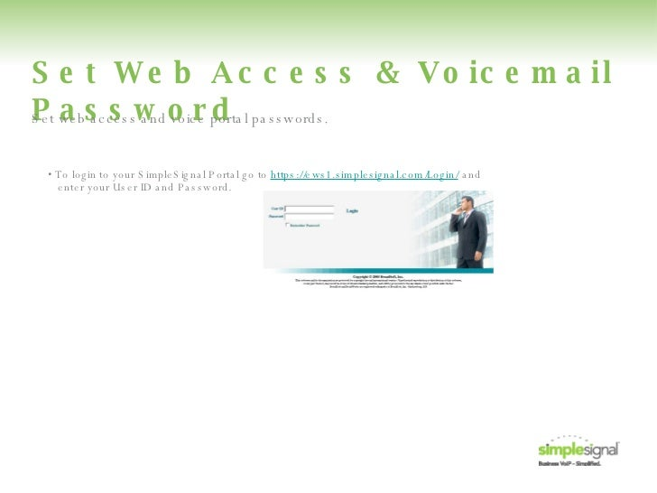 Set Web Access & Voicemail Password •  To login to your SimpleSignal Portal go to  https://ews1.simplesignal.com/Login/  a...