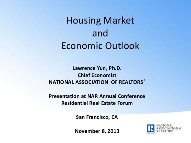 Housing Market and Economic Outlook Lawrence Yun, Ph.D. Chief Economist NATIONAL ASSOCIATION OF REALTORS® Presentation at ...