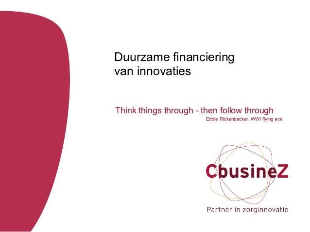 Duurzame financieringvan innovatiesThink things through - then follow through                        Eddie Rickenbacker, W...