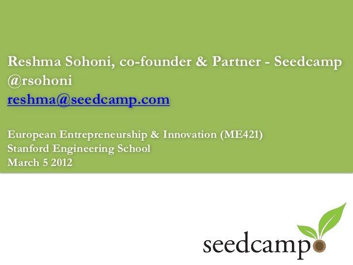 Reshma Sohoni, co-founder & Partner - Seedcamp@rsohonireshma@seedcamp.comEuropean Entrepreneurship & Innovation (ME421)Sta...