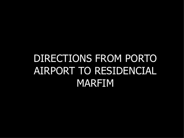 DIRECTIONS FROM PORTO AIRPORT TO RESIDENCIAL MARFIM