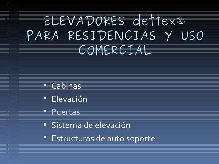 ELEVADORES dettex® PARA RESIDENCIAS Y USO       COMERCIAL     Cabinas    Elevación    Puertas    Sistema de elevación ...