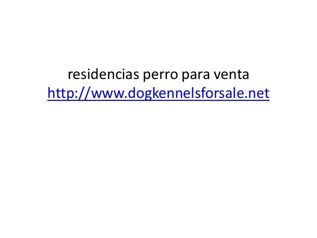 residencias perro para venta http://www.dogkennelsforsale.net