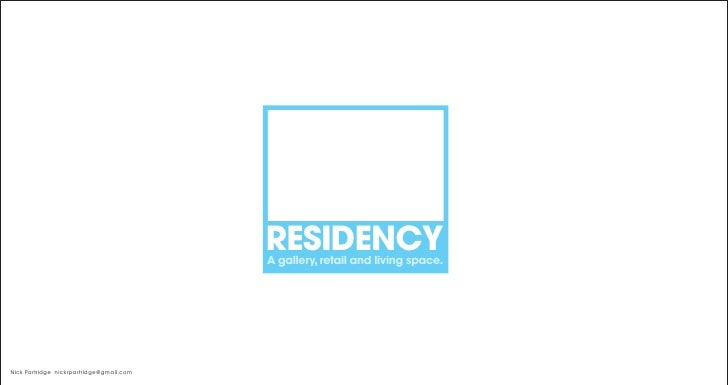 RESIDENCY                                           A gallery, retail and living space.     Nick Partridge nickrpartridge@...