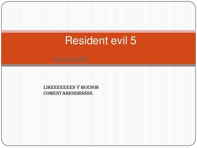 Resident evil 5 Arturoxd50  LIKEEEEEEES Y BUENOS COMENTARIOSSSSSSS