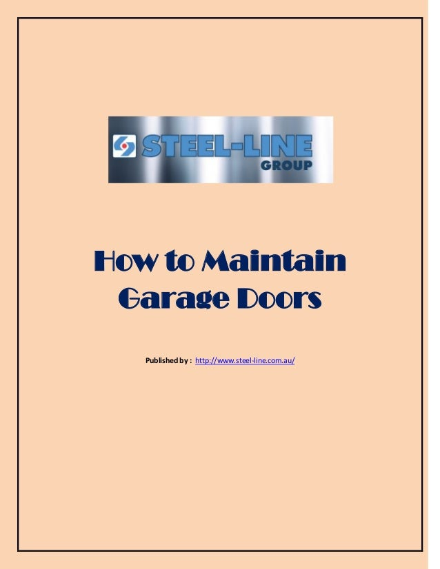 How to Maintain Garage Doors Published by : http://www.steel-line.com.au/residential-garage-doors/