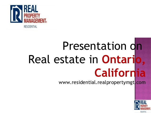 Presentation onReal estate in Ontario,Californiawww.residential.realpropertymgt.com