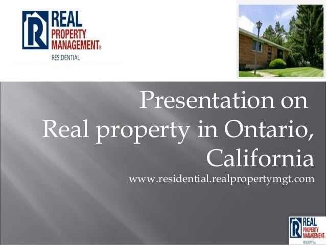 Presentation onReal property in Ontario,Californiawww.residential.realpropertymgt.com