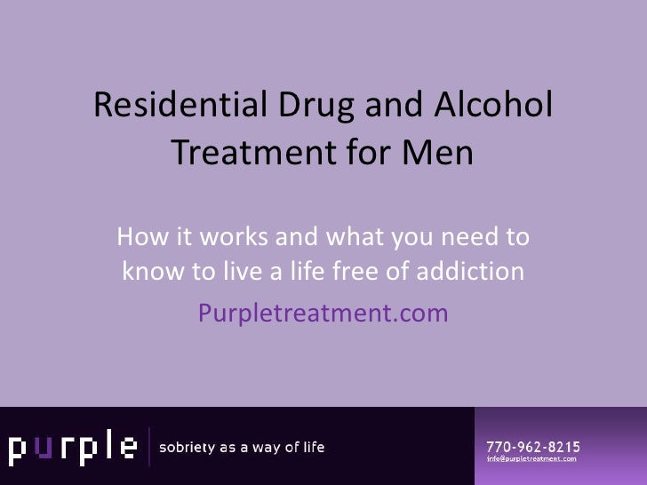 Residential Drug and Alcohol      Treatment for Men   How it works and what you need to  know to live a life free of addic...