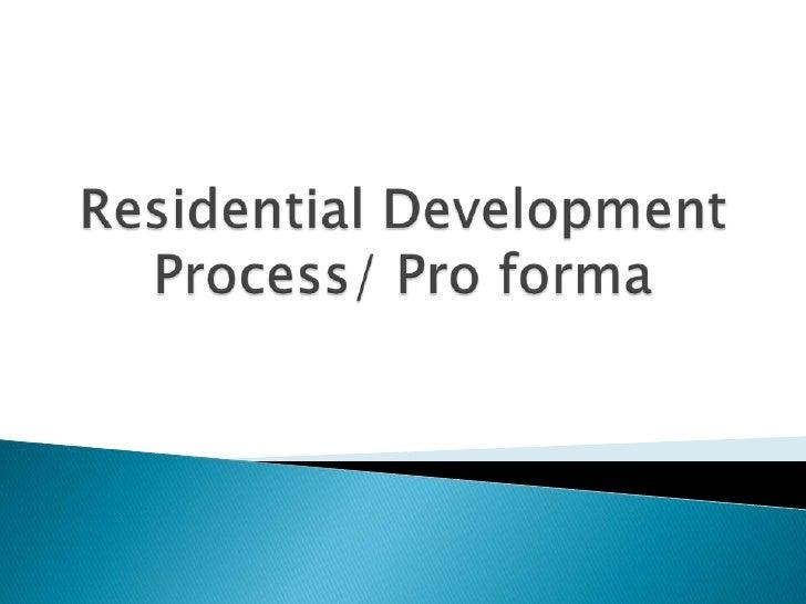 Residential DevelopmentProcess/ Pro forma<br />