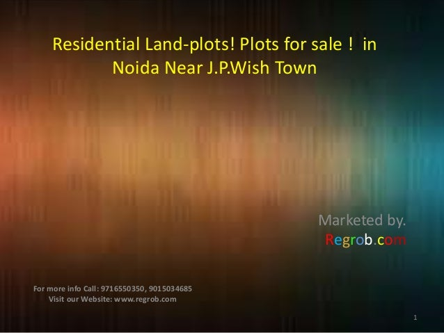 Residential Land-plots! Plots for sale ! in Noida Near J.P.Wish Town  Marketed by. Regrob.com For more info Call: 97165503...