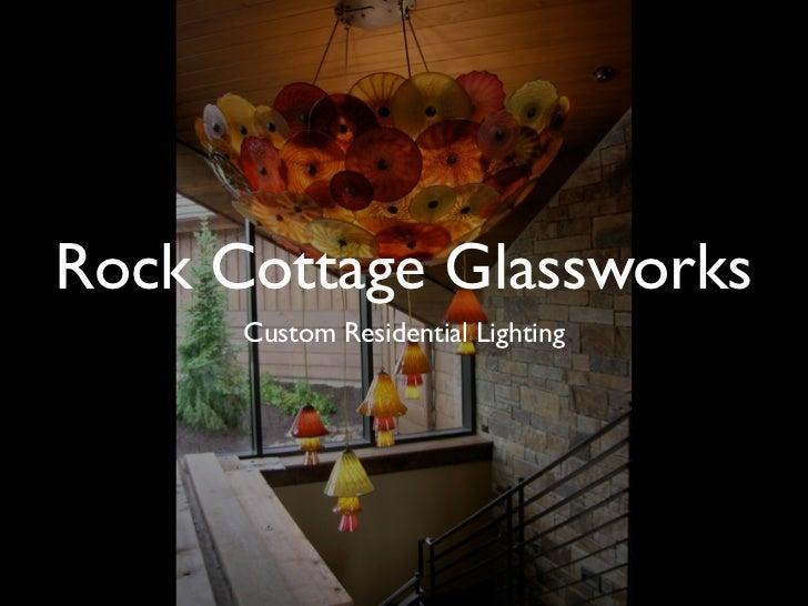 Rock Cottage Glassworks      Custom Residential Lighting