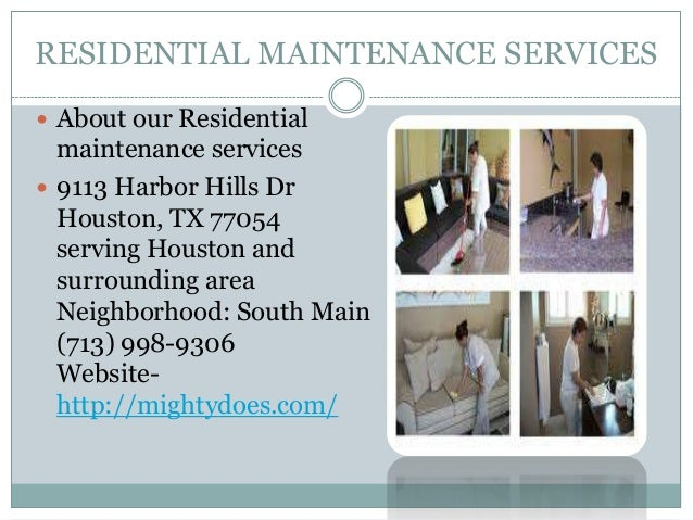 RESIDENTIAL MAINTENANCE SERVICES  About our Residential  maintenance services  9113 Harbor Hills Dr Houston, TX 77054 se...