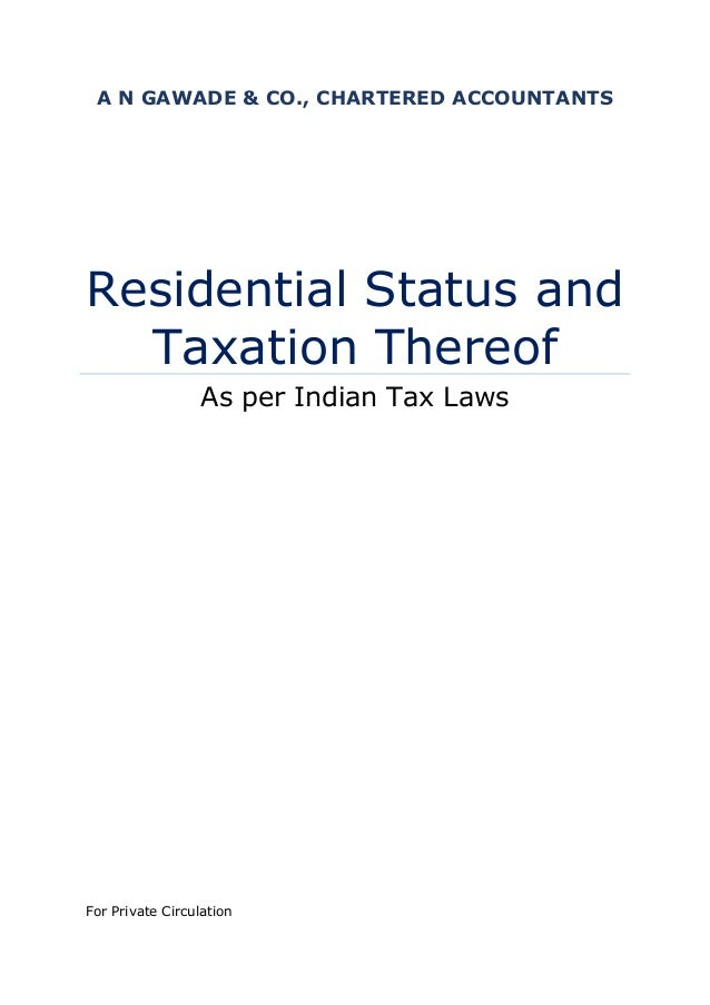 A N GAWADE & CO., CHARTERED ACCOUNTANTS  Residential Status and Taxation Thereof As per Indian Tax Laws  For Private Circu...