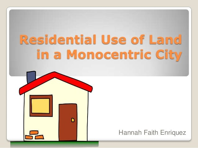 Residential Use of Land in a Monocentric City  Hannah Faith Enriquez