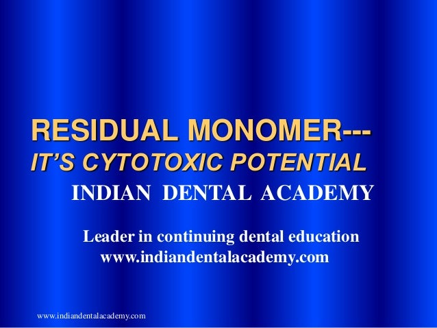 Residual monomer --it's cytotoxicity /certified fixed orthodontic courses by Indian dental academy