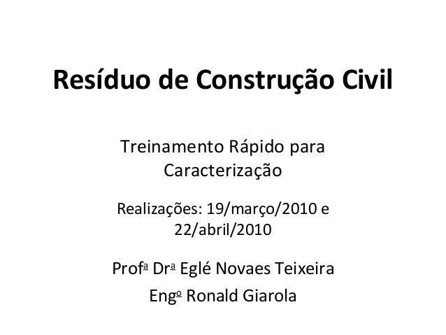 Resíduo de Construção Civil Treinamento Rápido para Caracterização Realizações: 19/março/2010 e 22/abril/2010  Profa Dra E...