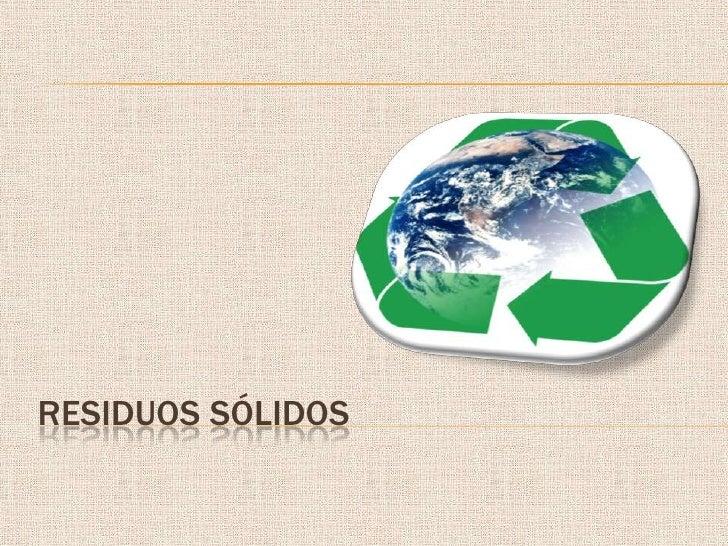 Residuos sólidos<br />
