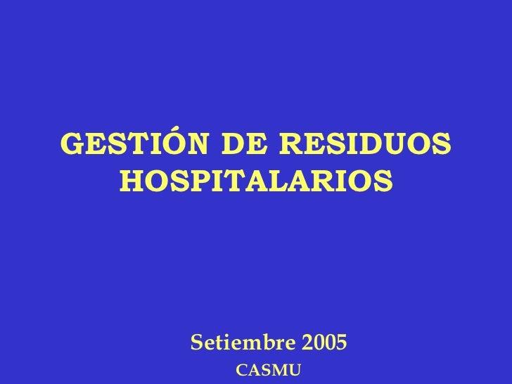 GESTIÓN DE RESIDUOS HOSPITALARIOS Setiembre 2005 CASMU